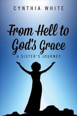 From Hell to God's Grace : A Sister's Journey - Cynthia White