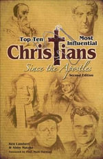 Top Ten Most Influential Christians Since the Apostles : Second Editon - Ken Matzke Lambert