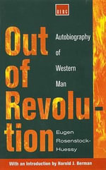 Out of Revolution : Autobiography of Western Man - Eugen Rosenstock-Huessy
