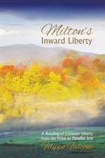 Milton's Inward Liberty : A Reading of Christian Liberty from the Prose to Paradise Lost - Filippo Falcone