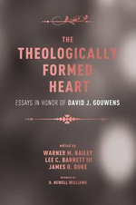 The Theologically Formed Heart : Essays in Honor of David J. Gouwens