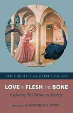 Love in Flesh and Bone : Exploring the Christmas Mystery - Amy E Richter