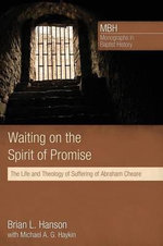 Waiting on the Spirit of Promise : The Life and Theology of Suffering of Abraham Cheare - Brian L Hanson