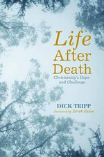 Life After Death : Christianity's Hope and Challenge - Dick Tripp