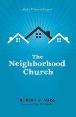 The Neighborhood Church : God's Vision of Success - Robert G Moss