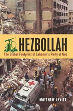 Hezbollah : The Global Footprint of Lebanon's Party of God - Matthew Levitt