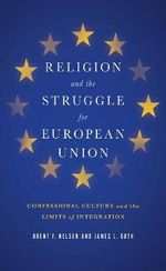 Religion and the Struggle for European Union : Confessional Culture and the Limits of Integration - Brent F. Nelsen