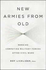 New Armies from Old : Merging Competing Military Forces After Civil Wars
