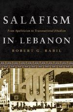 Salafism in Lebanon : From Apoliticism to Transnational Jihadism - Robert G. Rabil