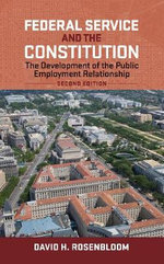 Federal Service and the Constitution : The Development of the Public Employment Relationship - David H. Rosenbloom