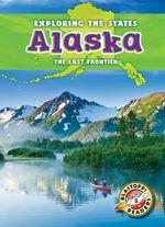 Alaska : The Last Frontier - Emily Rose Oachs