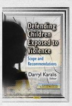 Defending Children Exposed to Violence : Scope & Recommendations