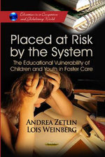 Placed at Risk by the System : The Educational Vulnerability of Children & Youth in Foster Care