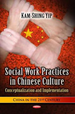 Social Work Practices in Chinese Culture : Conceptualization and Implementation