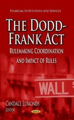 The Dodd-Frank Act : Rulemaking Coordination and Impact of Rules