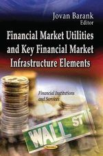 Financial Market Utilities and Key Financial Market Infrastructure Elements : Considerations and Assessments