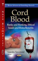 Cord Blood : Banks and Banking, Ethical Issues and Risks/Benefits