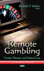 Remote Gambling : Trends, Policies, and Federal Law