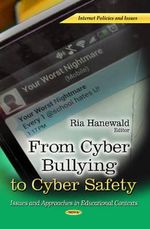 From Cyber Bullying to Cyber Safety : Issues and Approaches in Educational Contexts