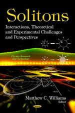 Solitons : Interactions, Theoretical and Experimental Challenges and Perspectives
