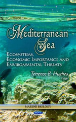 Mediterranean Sea : Ecosystems, Economic Importance and Environmental Threats