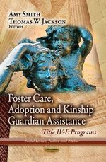 Foster Care, Adoption and Kinship Guardian Assistance : Title IV-E Programs