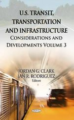 U.S. Transit, Transportation & Infrastructure: Volume 3 : Considerations & Developments -- Volume 3