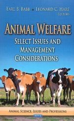 Animal Welfare : Select Issues and Management Considerations - Earl B. Babb