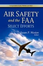 Air Safety and the FAA : Select Efforts - Susan P. Weston