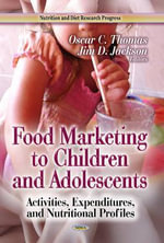 Food Marketing to Children and Adolescents : Activities, Expenditures, and Nutritional Profiles