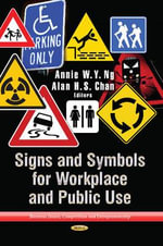 Signs and Symbols in the Workplace and Public : Organization, Strategies and Assurance for Success...