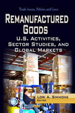 Remanufactured Goods : U.S. Activities, Sector Studies & Global Markets