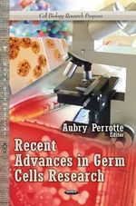 Recent Advances in Germ Cells Research : Technology, Developments & Applications