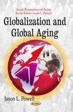 Globalization and Global Aging : Research, Training, Practice, and Policy
