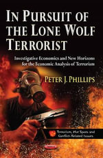 In Pursuit of the Lone Wolf Terrorist : Investigative Economics & New Horizons for the Economic Analysis of Terrorism