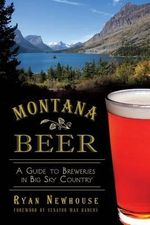 Montana Beer: : A Guide to Breweries in Big Sky Country - Ryan Newhouse