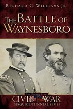 The Battle of Waynesboro - Richard G., Jr. Williams