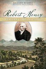 Robert Henry : A Western Carolina Patriot - Richard Russell