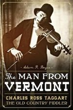 The Man from Vermont : Charles Ross Taggart: The Old Country Fiddler - Adam R Boyce