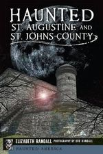 Haunted St. Augustine and St. Johns County : Haunted America - Elizabeth Randall