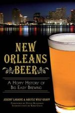 New Orleans Beer : A Hoppy History of Big Easy Brewing - Jeremy LaBadie