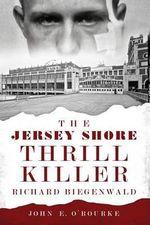 The Jersey Shore Thrill Killer : Richard Biegenwald - Sergeant First Class John E O'Rourke