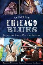 Exploring Chicago Blues : Inside the Scene, Past and Present - Rosalind Cummings-Yeates
