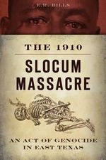 The 1910 Slocum Massacre : An Act of Genocide in East Texas - E R Bills