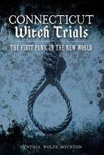 Connecticut Witch Trials : The First Panic in the New World - Cynthia Wolfe Boynton