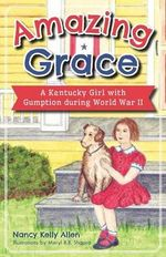 Amazing Grace : A Kentucky Girl with Gumption During World War II - Nancy Kelly Allen