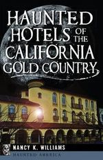Haunted Hotels of the California Gold Country : Haunted America - Nancy K Williams
