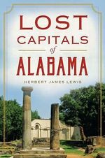 Lost Capitals of Alabama : Lost - Herbert James Lewis