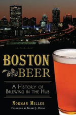 Boston Beer : A History of Brewing in the Hub - Norman Miller