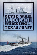 Civil War Blockade Running on the Texas Coast : Civil War - Julie Young